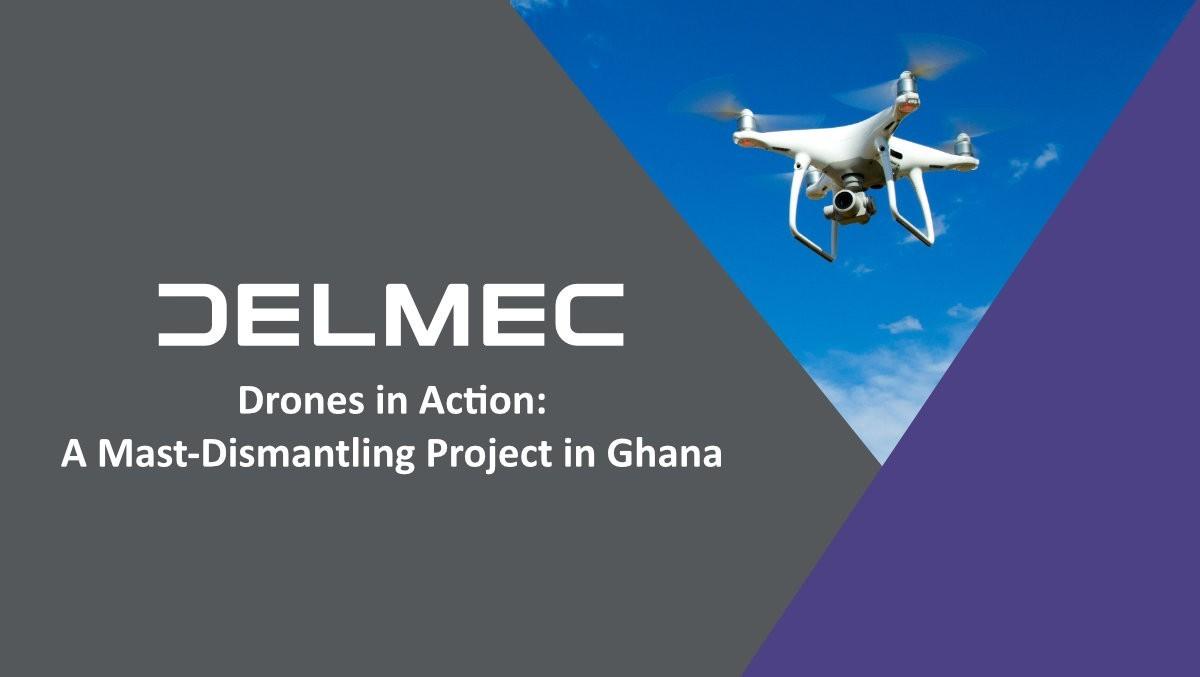 Delmec Drones in Action: A Mast-Dismantling Project in Ghana